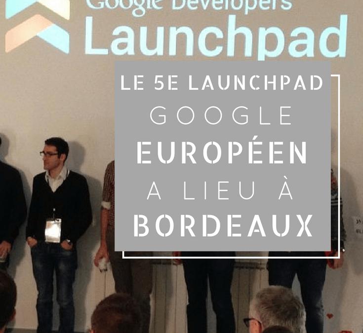 Le 5e Launchpad Google européen a lieu à Bordeaux