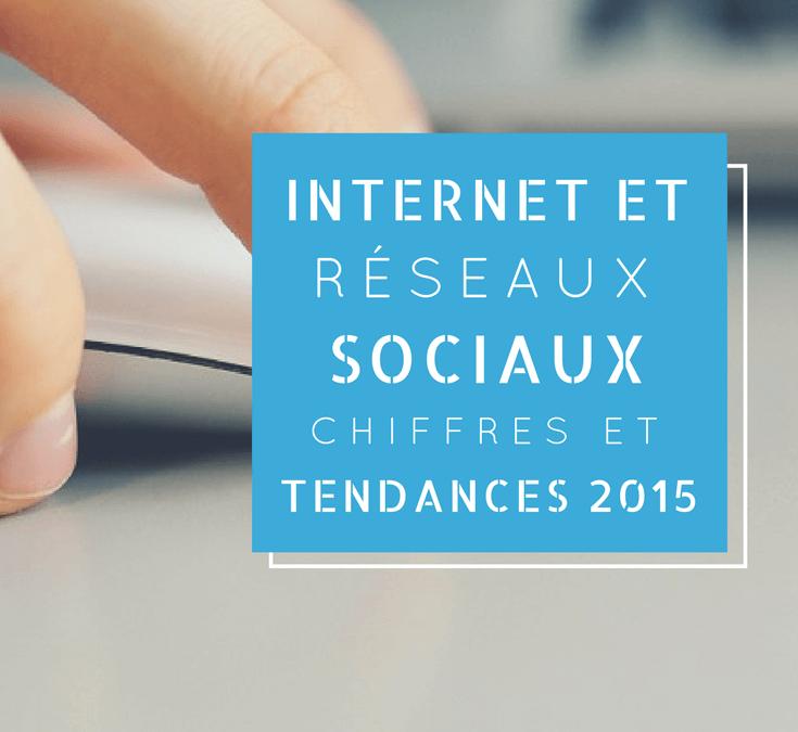 Internet et réseaux sociaux : chiffres et tendances 2015