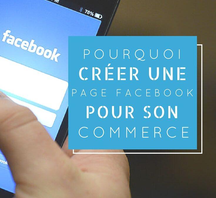 Pourquoi créer une page Facebook pour son entreprise