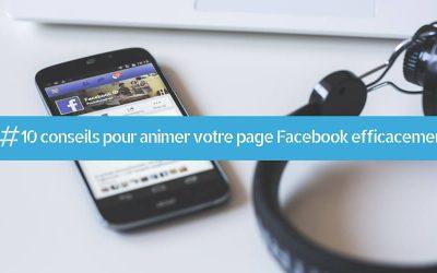 10 conseils pour animer votre page Facebook efficacement