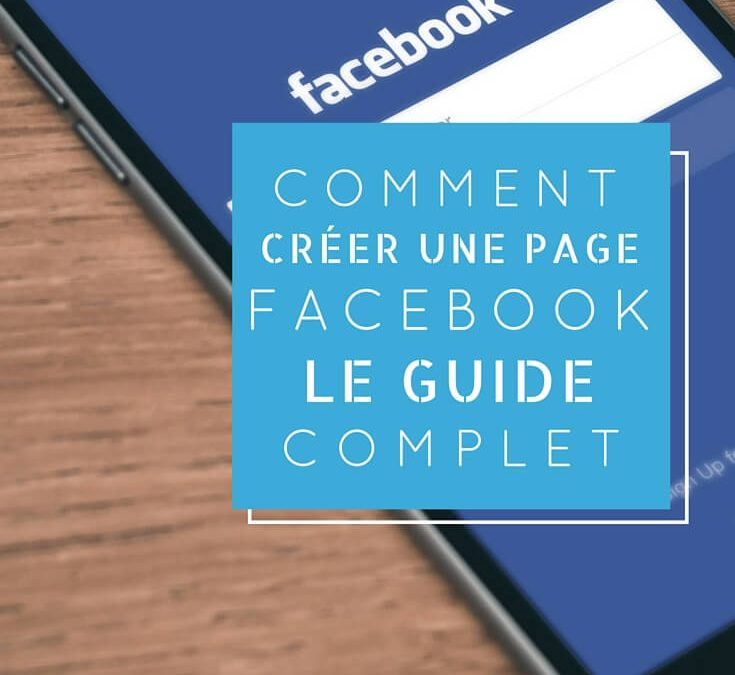 Comment créer une page Facebook : le guide complet