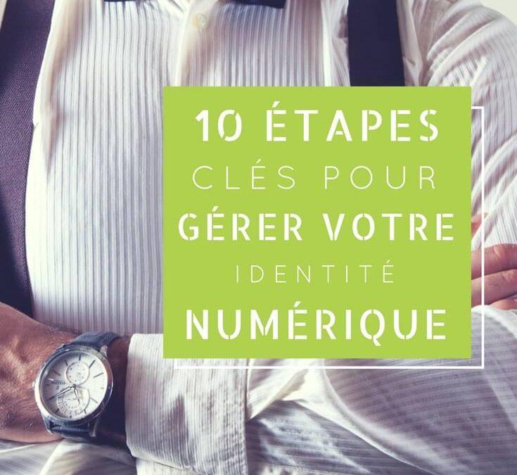 10 étapes clés pour gérer votre identité numérique