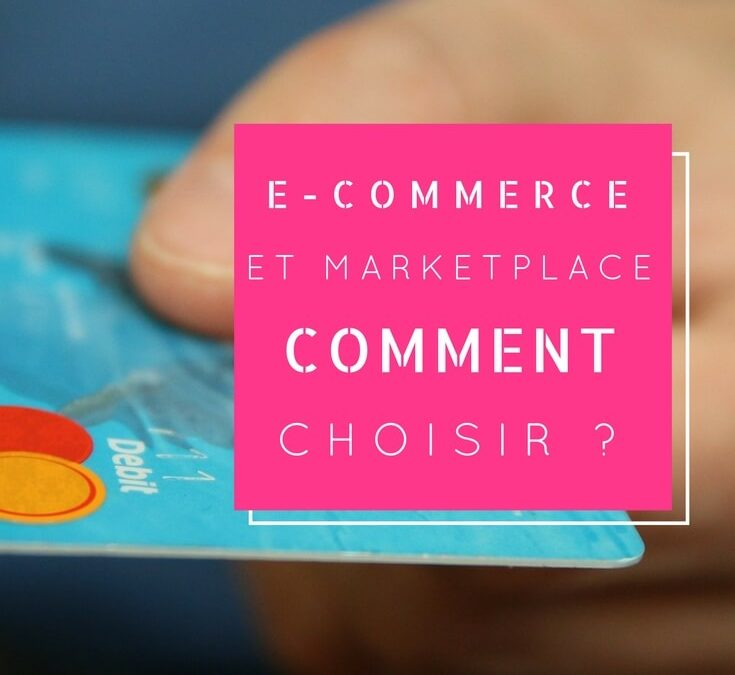E-commerce et marketplace : comment choisir ?