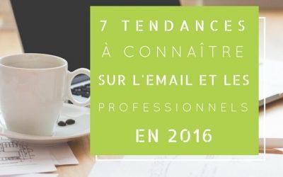 7 tendances à connaître sur l'email et les professionnels en 2016