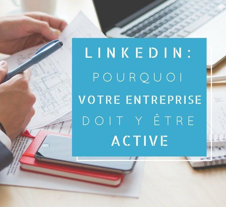 LinkedIn : Pourquoi votre entreprise doit y être active