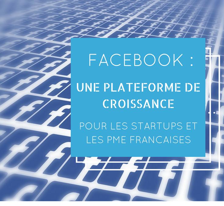 Facebook : une plateforme de croissance pour les startups et les PME françaises