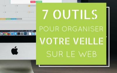 7 outils pour organiser votre veille sur le Web