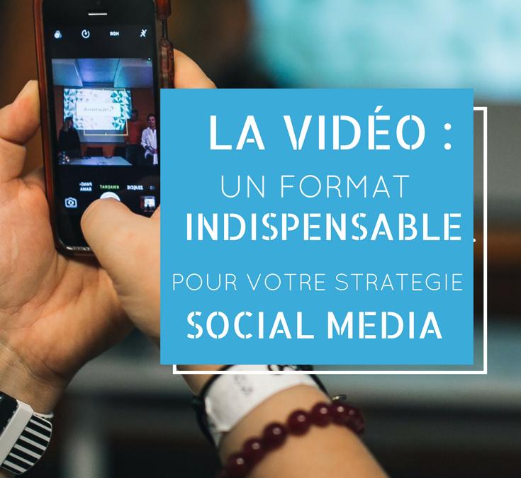 La vidéo : un format indispensable pour votre stratégie Social Media