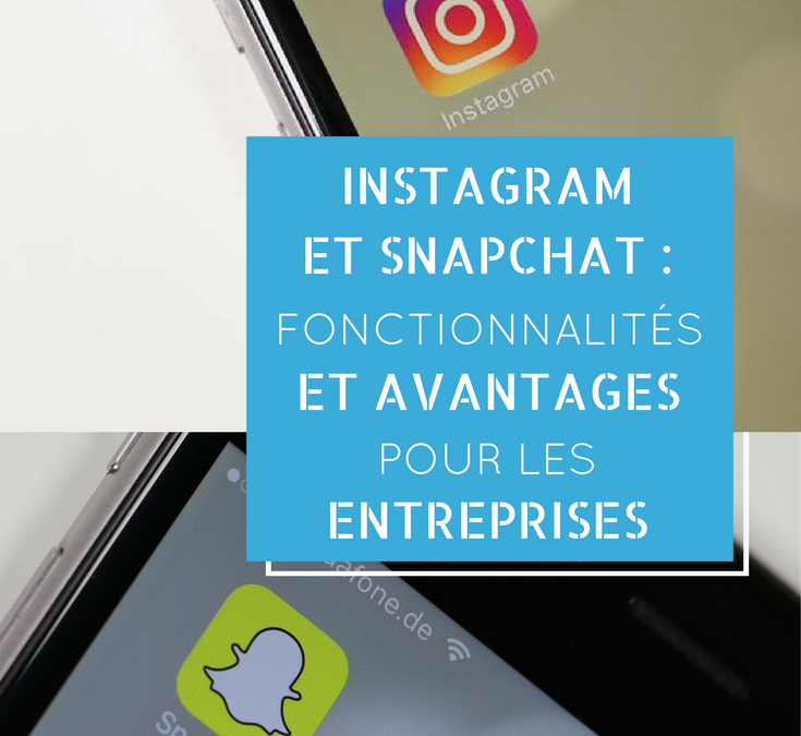 Instagram et Snapchat : fonctionnalités et avantages pour les entreprises