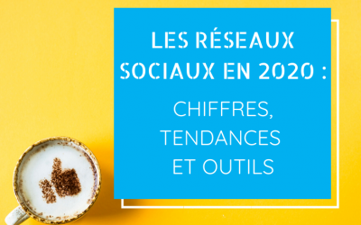 Les réseaux sociaux en 2020 : chiffres, tendances et outils indispensables