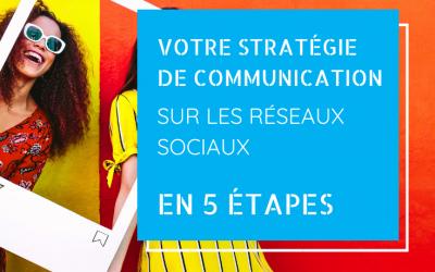 Construisez votre stratégie de communication sur les réseaux sociaux en 5 étapes