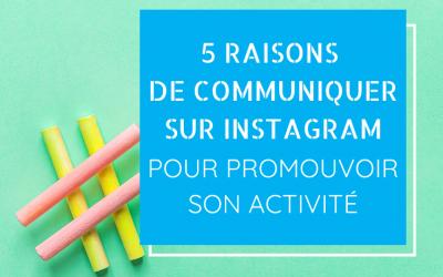 5 raisons de communiquer sur Instagram pour promouvoir votre activité