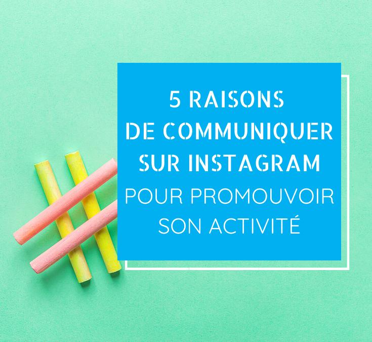 5 raisons de communiquer sur Instagram pour promouvoir son activité